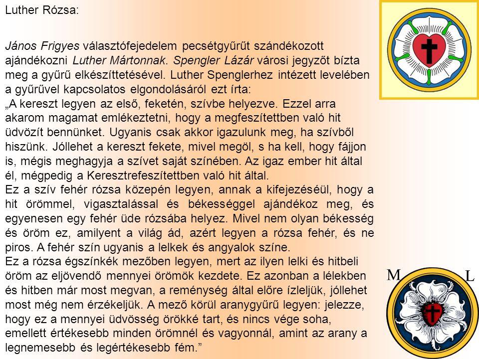 Luther Rózsa: János Frigyes választófejedelem pecsétgyűrűt szándékozott ajándékozni Luther Mártonnak. Spengler Lázár városi jegyzőt bízta meg a gyűrű