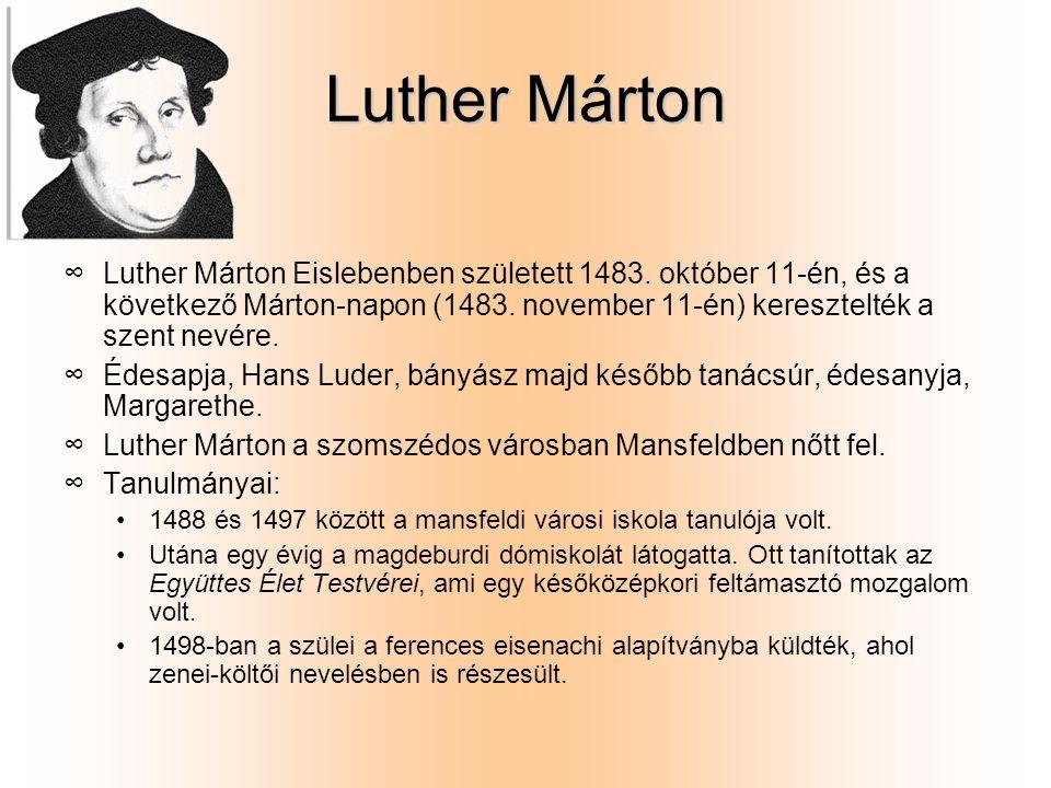 Luther Márton ∞L∞Luther Márton Eislebenben született 1483. október 11-én, és a következő Márton-napon (1483. november 11-én) keresztelték a szent nevé