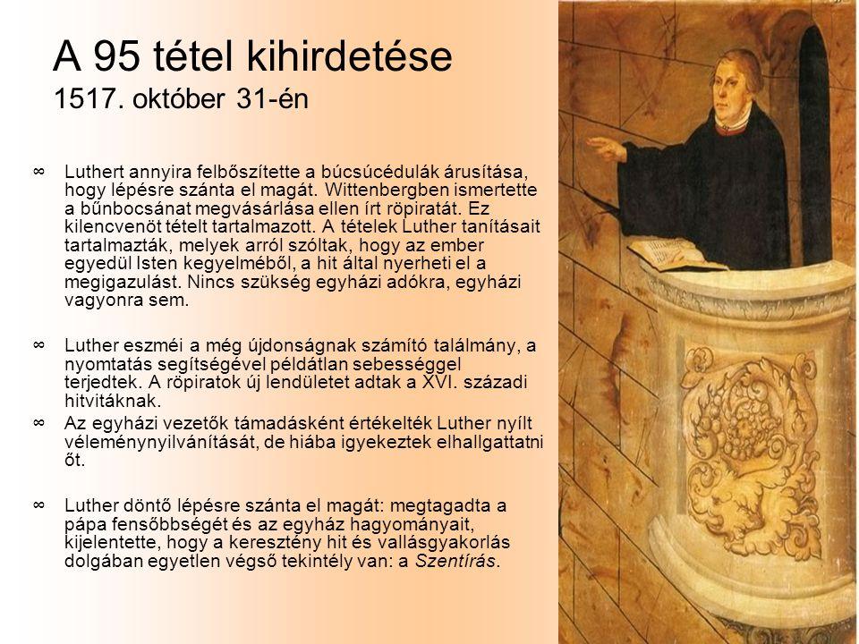 A 95 tétel kihirdetése 1517. október 31-én ∞L∞Luthert annyira felbőszítette a búcsúcédulák árusítása, hogy lépésre szánta el magát. Wittenbergben isme