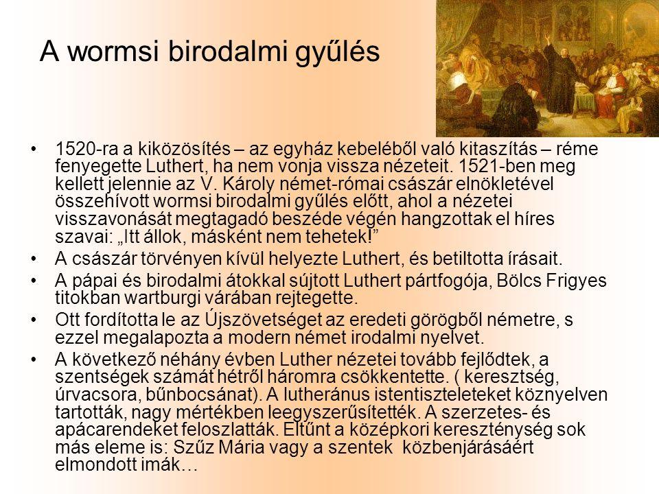A wormsi birodalmi gyűlés 1520-ra a kiközösítés – az egyház kebeléből való kitaszítás – réme fenyegette Luthert, ha nem vonja vissza nézeteit. 1521-be