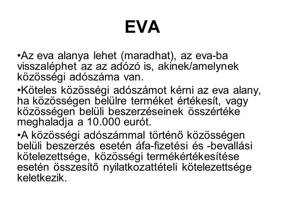 EVA Az eva alanya lehet (maradhat), az eva-ba visszaléphet az az adózó is, akinek/amelynek közösségi adószáma van.