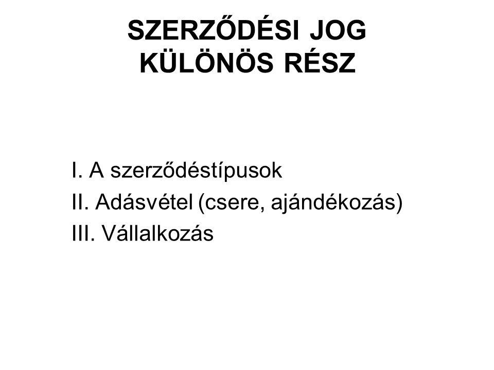 SZERZŐDÉSI JOG KÜLÖNÖS RÉSZ I. A szerződéstípusok II.