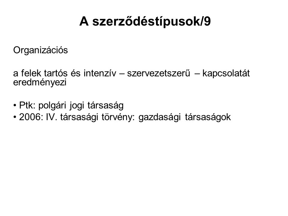 A szerződéstípusok/9 Organizációs a felek tartós és intenzív – szervezetszerű – kapcsolatát eredményezi Ptk: polgári jogi társaság 2006: IV. társasági