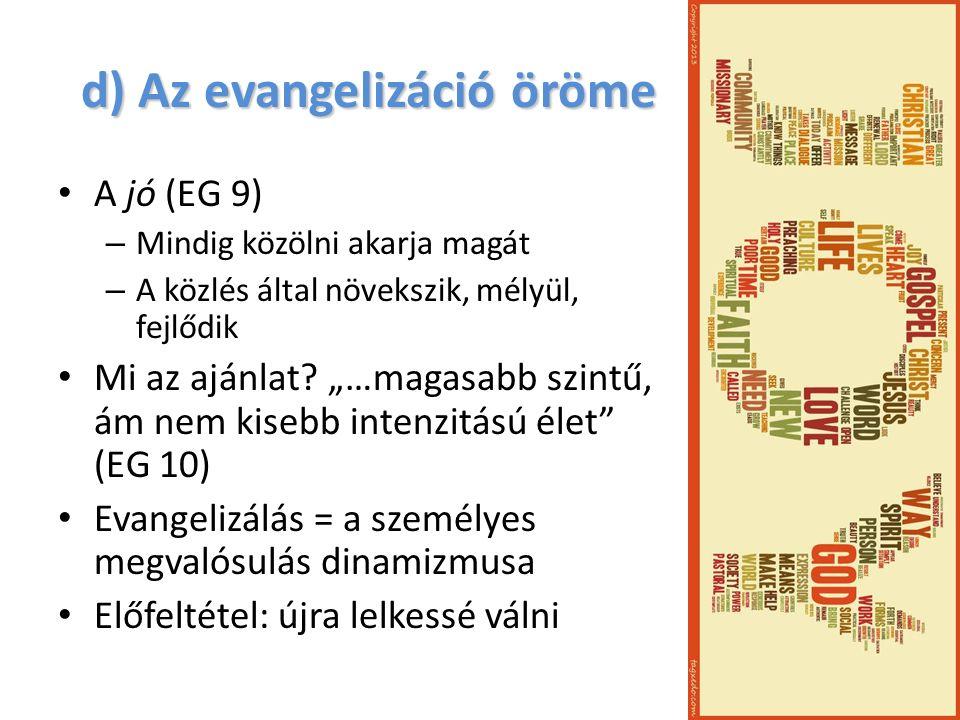 """d) Az evangelizáció öröme A jó (EG 9) – Mindig közölni akarja magát – A közlés által növekszik, mélyül, fejlődik Mi az ajánlat? """"…magasabb szintű, ám"""