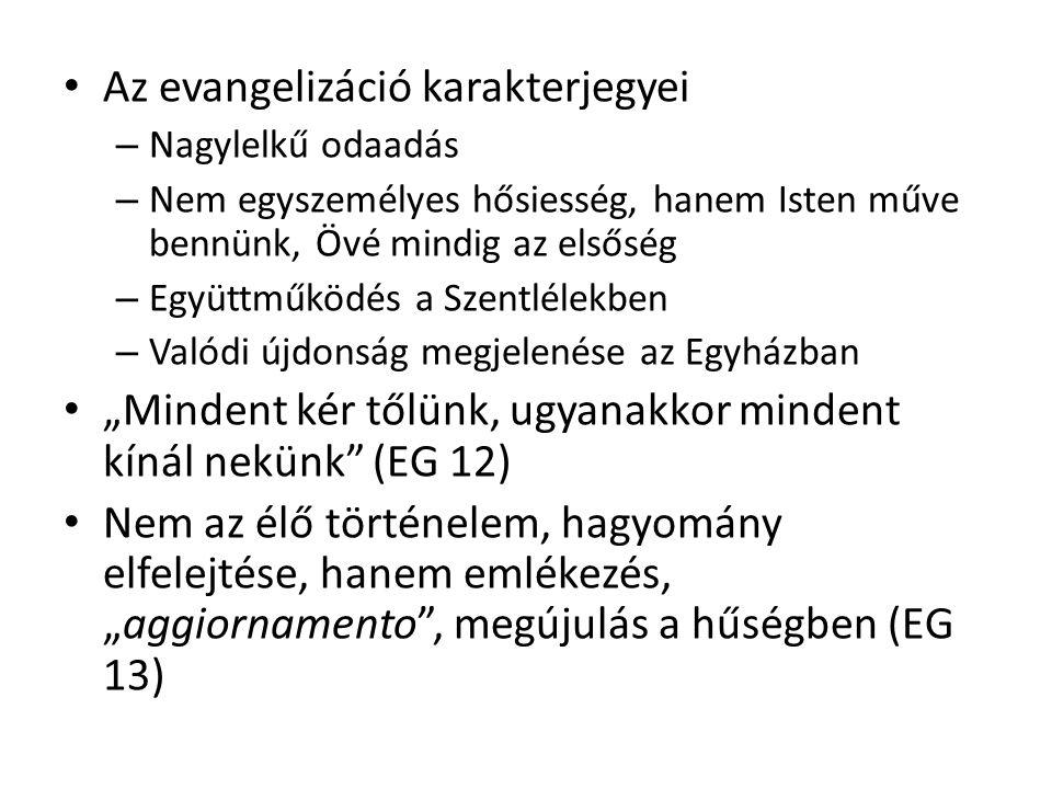"""Az evangelizáció karakterjegyei – Nagylelkű odaadás – Nem egyszemélyes hősiesség, hanem Isten műve bennünk, Övé mindig az elsőség – Együttműködés a Szentlélekben – Valódi újdonság megjelenése az Egyházban """"Mindent kér tőlünk, ugyanakkor mindent kínál nekünk (EG 12) Nem az élő történelem, hagyomány elfelejtése, hanem emlékezés, """"aggiornamento , megújulás a hűségben (EG 13)"""