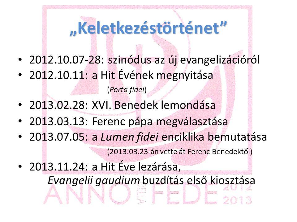 """""""Keletkezéstörténet 2012.10.07-28: szinódus az új evangelizációról 2012.10.11: a Hit Évének megnyitása (Porta fidei) 2013.02.28: XVI."""