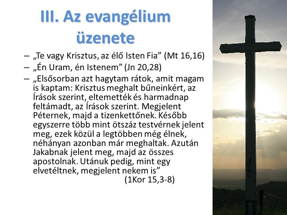 """III. Az evangélium üzenete – """"Te vagy Krisztus, az élő Isten Fia"""" (Mt 16,16) – """"Én Uram, én Istenem"""" (Jn 20,28) – """"Elsősorban azt hagytam rátok, amit"""