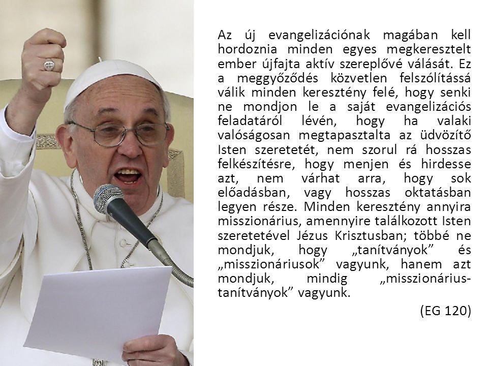 Az új evangelizációnak magában kell hordoznia minden egyes megkeresztelt ember újfajta aktív szereplővé válását. Ez a meggyőződés közvetlen felszólítá