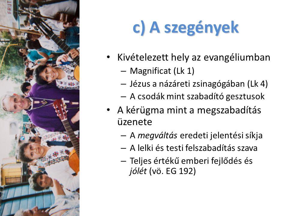 c) A szegények Kivételezett hely az evangéliumban – Magnificat (Lk 1) – Jézus a názáreti zsinagógában (Lk 4) – A csodák mint szabadító gesztusok A kér