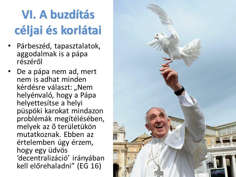 VI. A buzdítás céljai és korlátai Párbeszéd, tapasztalatok, aggodalmak is a pápa részéről De a pápa nem ad, mert nem is adhat minden kérdésre választ: