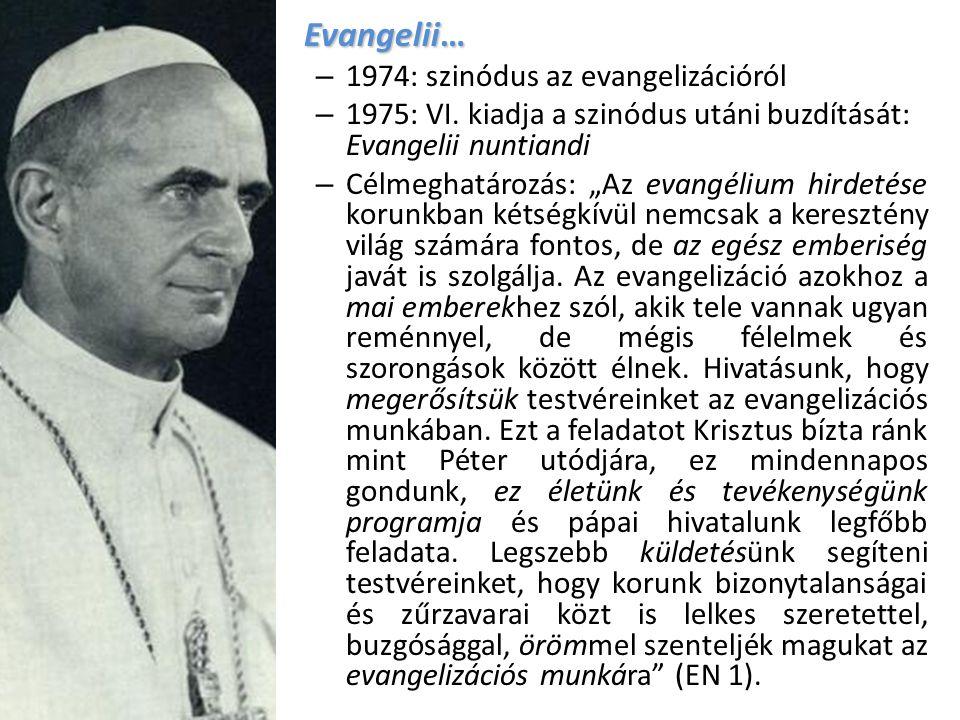 """Evangelii… – 1974: szinódus az evangelizációról – 1975: VI. kiadja a szinódus utáni buzdítását: Evangelii nuntiandi – Célmeghatározás: """"Az evangélium"""