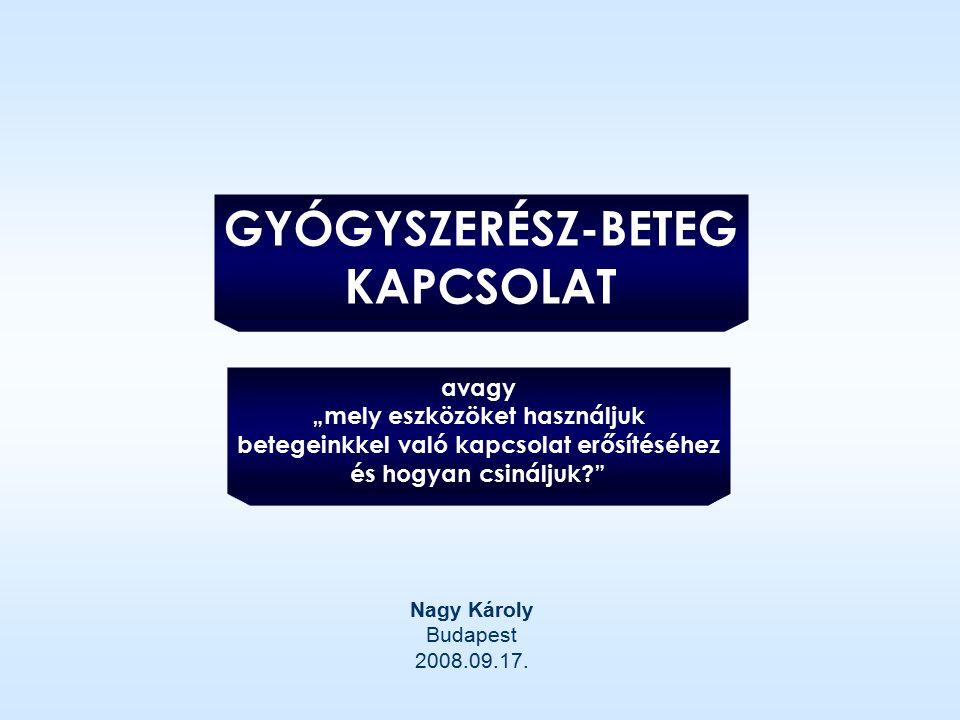 """GYÓGYSZERÉSZ-BETEG KAPCSOLAT avagy """"mely eszközöket használjuk betegeinkkel való kapcsolat erősítéséhez és hogyan csináljuk?"""" Nagy Károly Budapest 200"""