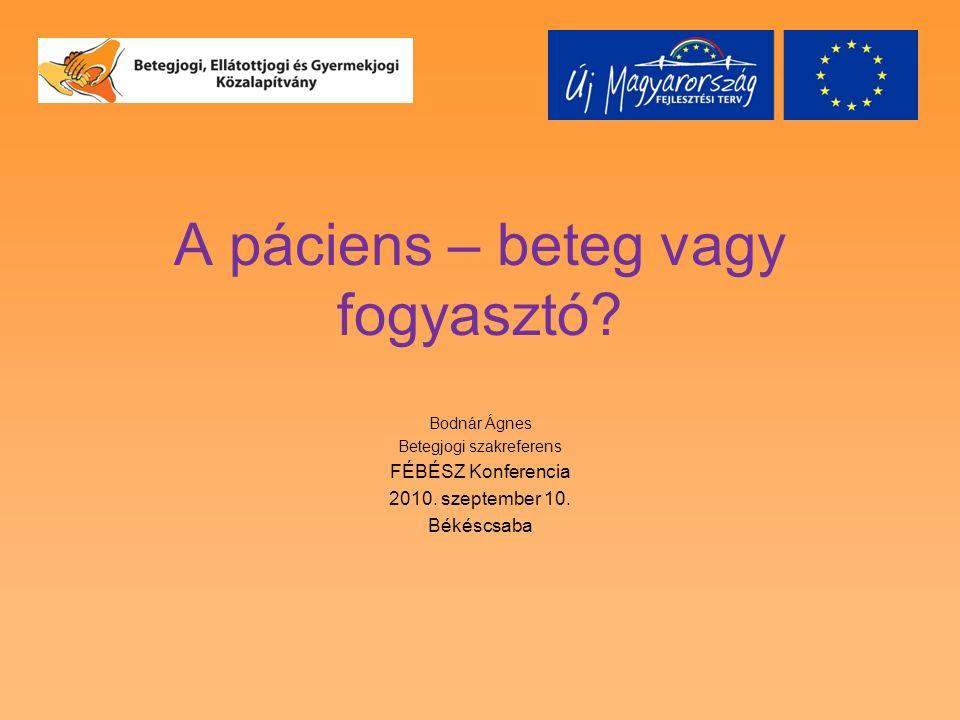 A páciens – beteg vagy fogyasztó. Bodnár Ágnes Betegjogi szakreferens FÉBÉSZ Konferencia 2010.