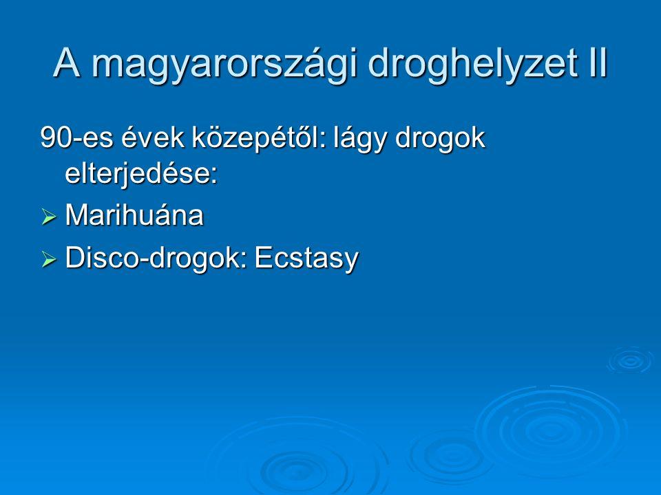 A magyarországi droghelyzet II 90-es évek közepétől: lágy drogok elterjedése:  Marihuána  Disco-drogok: Ecstasy