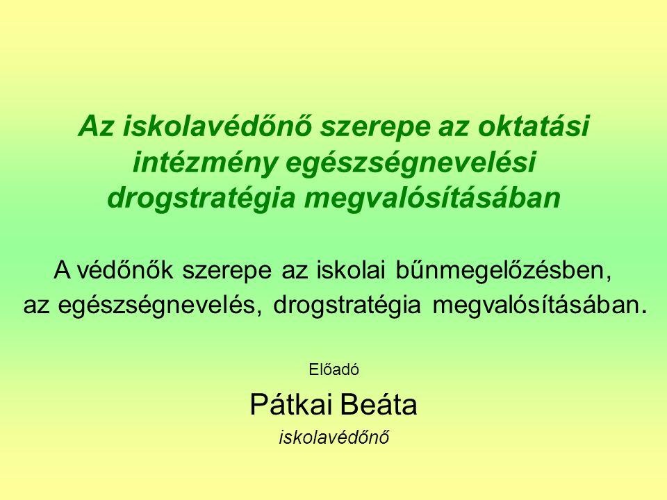 Az iskolavédőnő szerepe az oktatási intézmény egészségnevelési drogstratégia megvalósításában Előadó Pátkai Beáta iskolavédőnő A védőnők szerepe az iskolai bűnmegelőzésben, az egészségnevelés, drogstratégia megvalósításában.