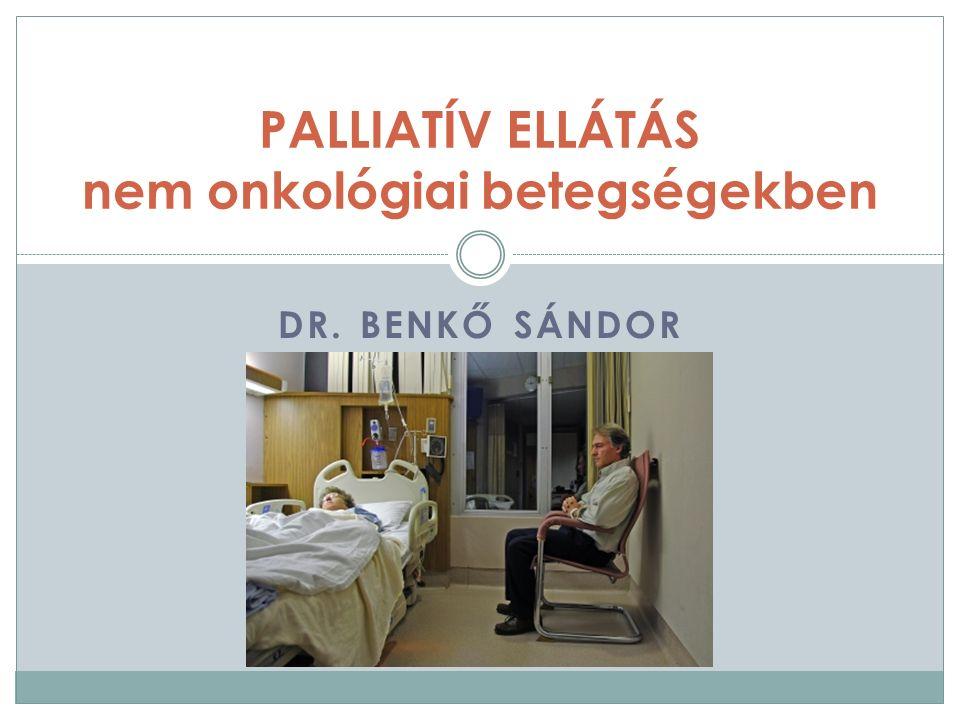 DR. BENKŐ SÁNDOR PALLIATÍV ELLÁTÁS nem onkológiai betegségekben