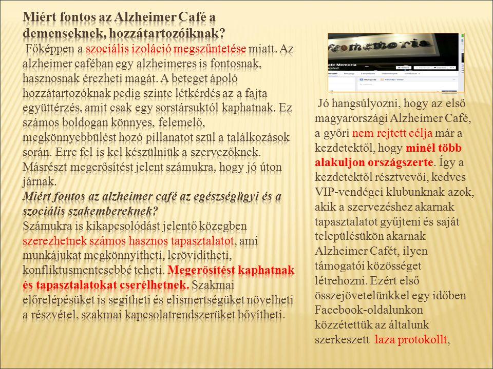 Jó hangsúlyozni, hogy az első magyarországi Alzheimer Café, a győri nem rejtett célja már a kezdetektől, hogy minél több alakuljon országszerte.