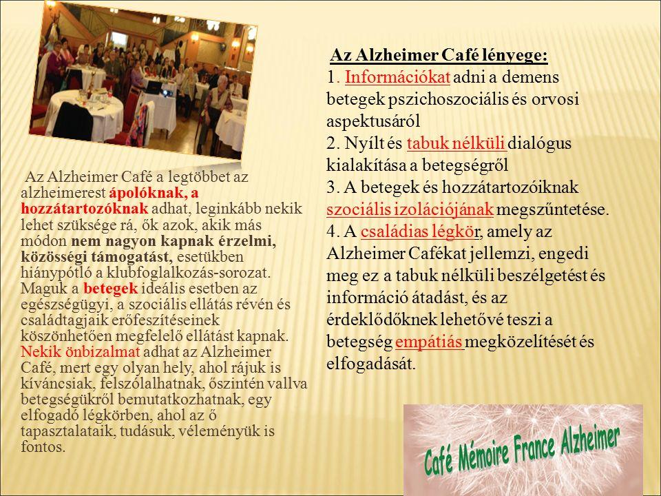 Az Alzheimer Café a legtöbbet az alzheimerest ápolóknak, a hozzátartozóknak adhat, leginkább nekik lehet szüksége rá, ők azok, akik más módon nem nagyon kapnak érzelmi, közösségi támogatást, esetükben hiánypótló a klubfoglalkozás-sorozat.