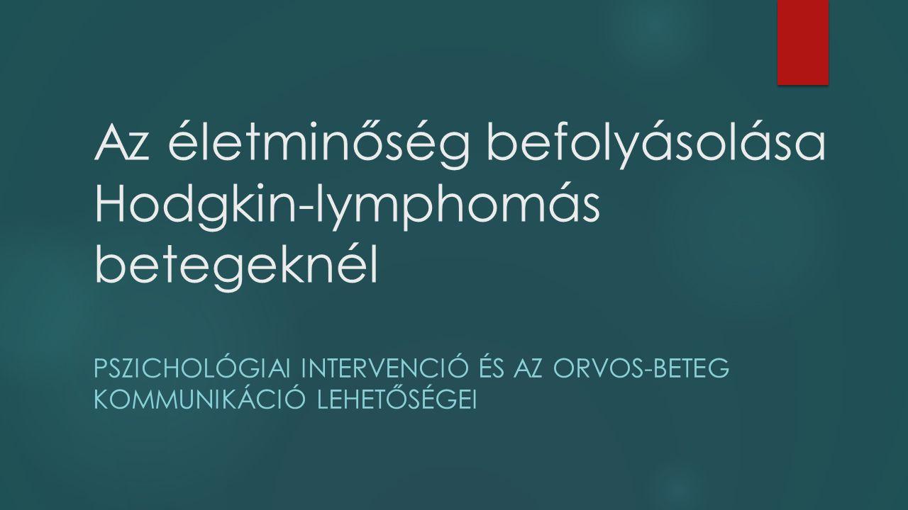Az életminőség befolyásolása Hodgkin-lymphomás betegeknél PSZICHOLÓGIAI INTERVENCIÓ ÉS AZ ORVOS-BETEG KOMMUNIKÁCIÓ LEHETŐSÉGEI