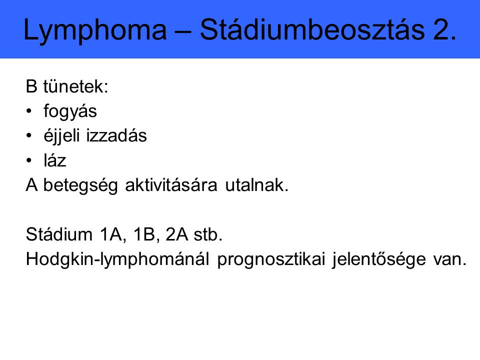 B tünetek: fogyás éjjeli izzadás láz A betegség aktivitására utalnak.