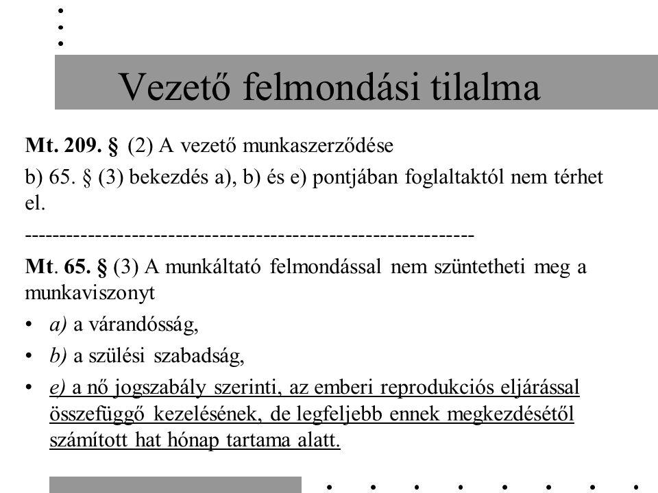 Vezető felmondási tilalma Mt. 209. § (2) A vezető munkaszerződése b) 65.