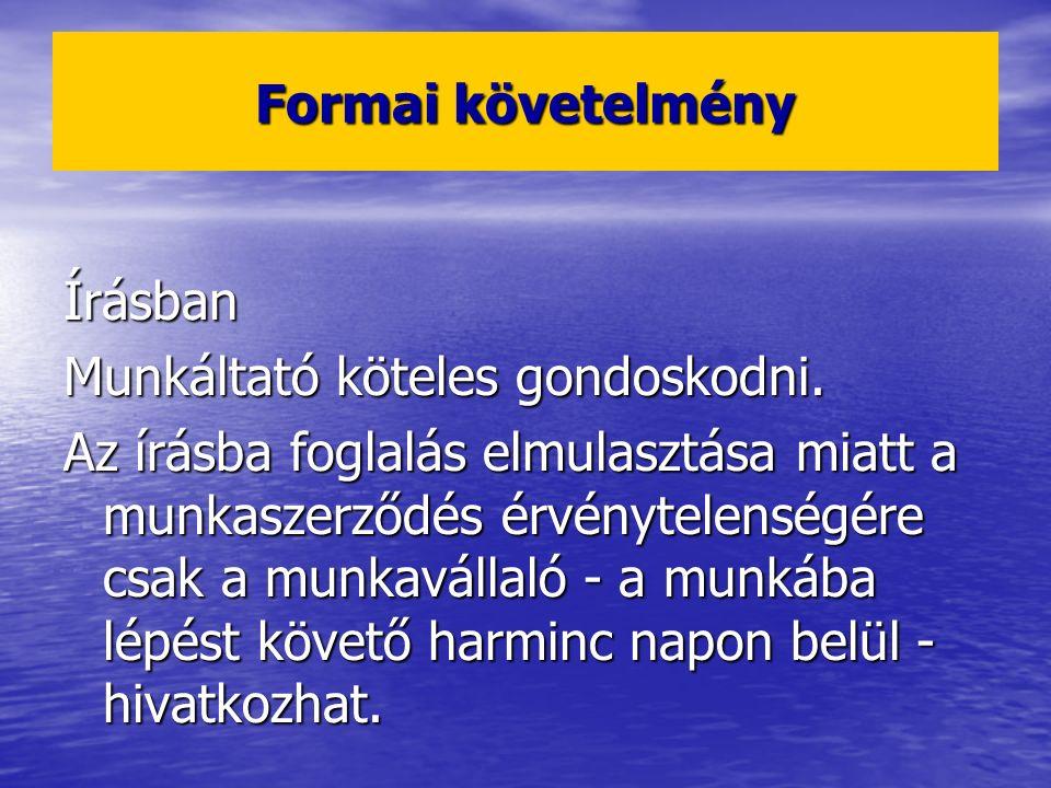 Formai követelmény Írásban Munkáltató köteles gondoskodni.
