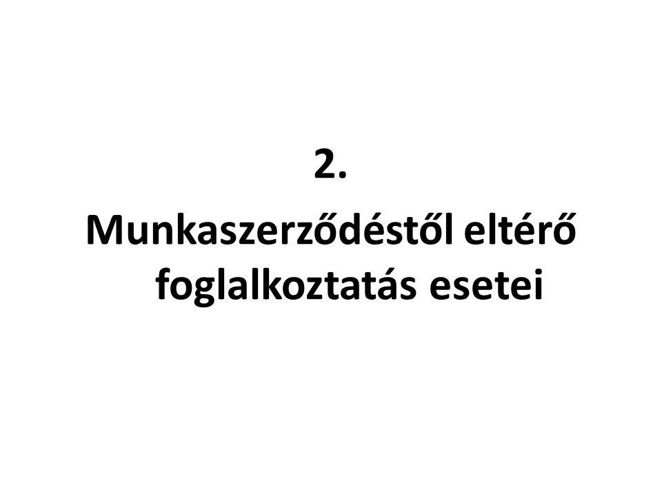 2. Munkaszerződéstől eltérő foglalkoztatás esetei