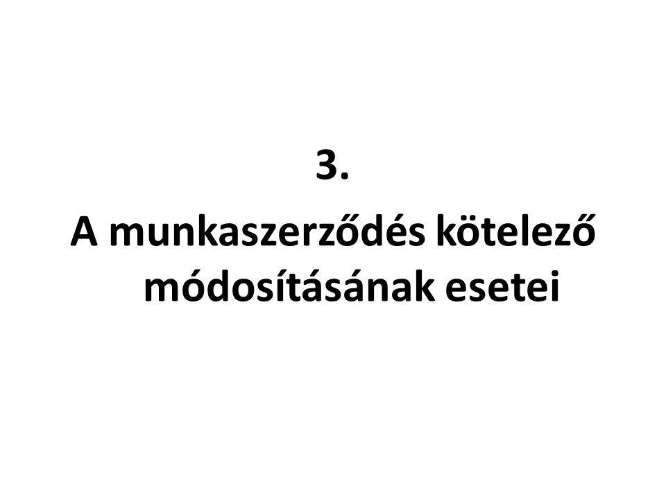 3. A munkaszerződés kötelező módosításának esetei
