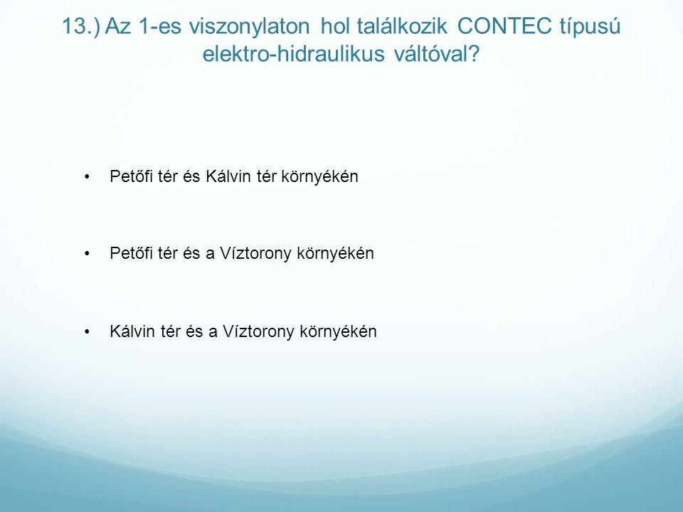 13.) Az 1-es viszonylaton hol találkozik CONTEC típusú elektro-hidraulikus váltóval.