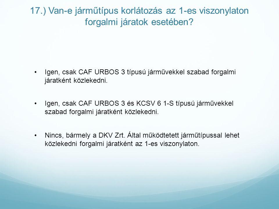 17.) Van-e járműtípus korlátozás az 1-es viszonylaton forgalmi járatok esetében.