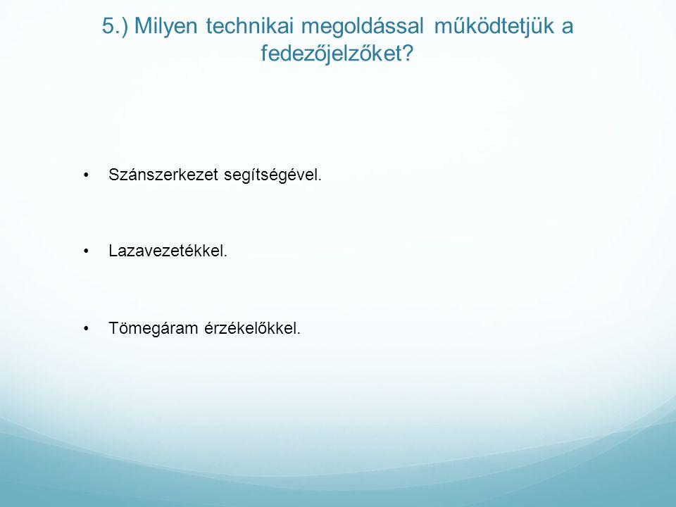 5.) Milyen technikai megoldással működtetjük a fedezőjelzőket.