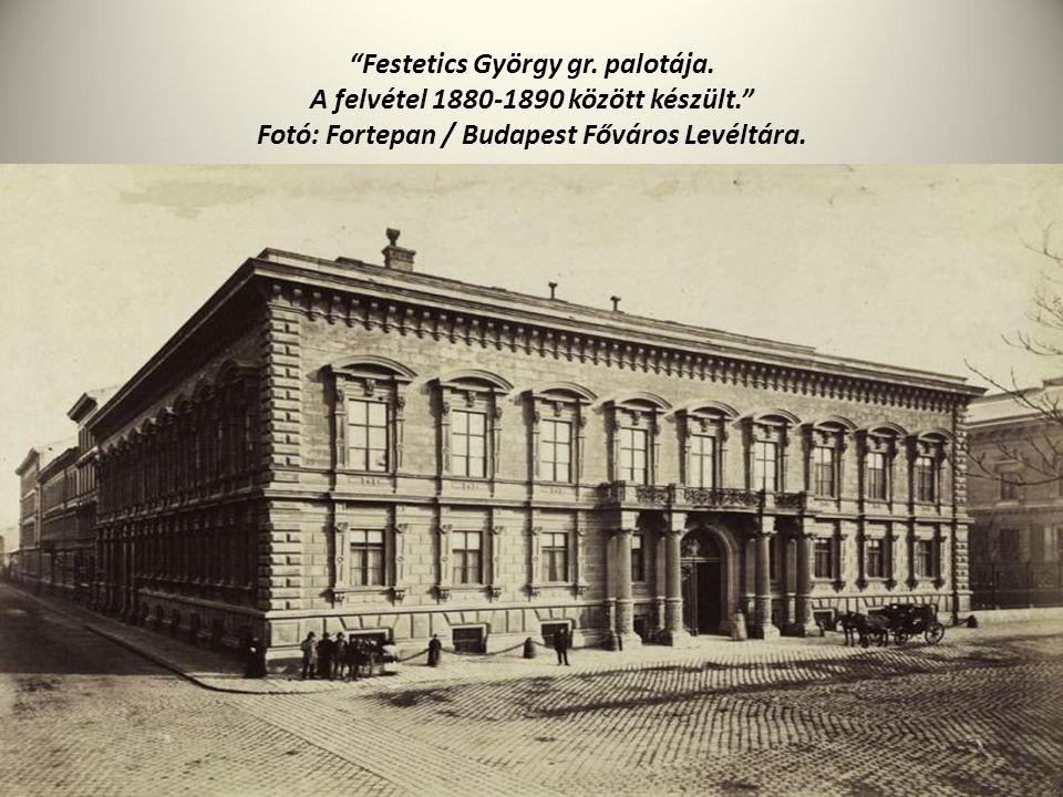 """""""Festetics György gr. palotája. A felvétel 1880-1890 között készült."""" Fotó: Fortepan / Budapest Főváros Levéltára."""
