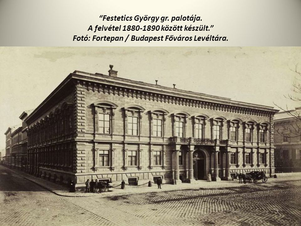 Festetics György gr. palotája.