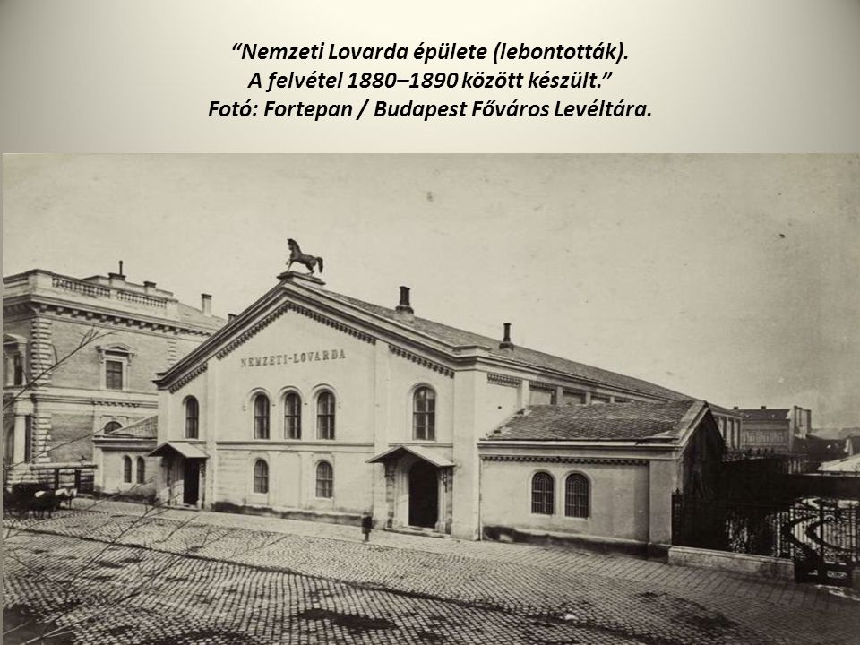 """""""Nemzeti Lovarda épülete (lebontották). A felvétel 1880–1890 között készült."""" Fotó: Fortepan / Budapest Főváros Levéltára."""
