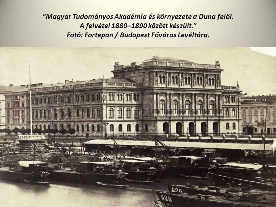 """""""Magyar Tudományos Akadémia és környezete a Duna felől. A felvétel 1880–1890 között készült."""" Fotó: Fortepan / Budapest Főváros Levéltára."""