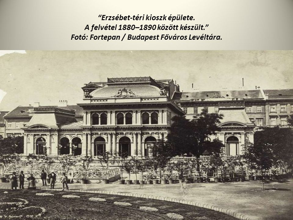 """""""Erzsébet-téri kioszk épülete. A felvétel 1880–1890 között készült."""" Fotó: Fortepan / Budapest Főváros Levéltára."""