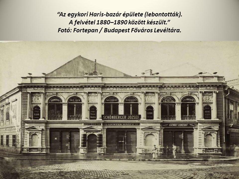 """""""Az egykori Haris-bazár épülete (lebontották). A felvétel 1880–1890 között készült."""" Fotó: Fortepan / Budapest Főváros Levéltára."""