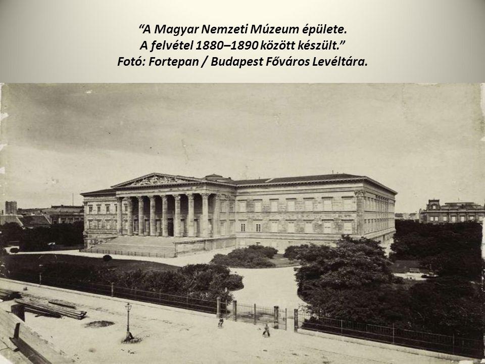 """""""A Magyar Nemzeti Múzeum épülete. A felvétel 1880–1890 között készült."""" Fotó: Fortepan / Budapest Főváros Levéltára."""