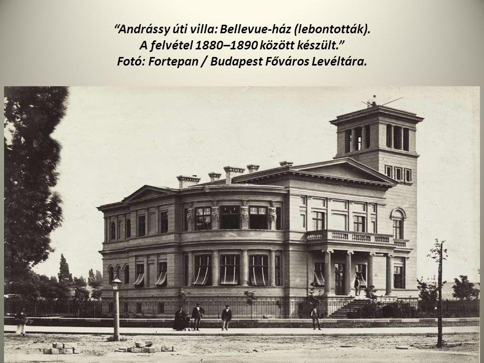 """""""Andrássy úti villa: Bellevue-ház (lebontották). A felvétel 1880–1890 között készült."""" Fotó: Fortepan / Budapest Főváros Levéltára."""