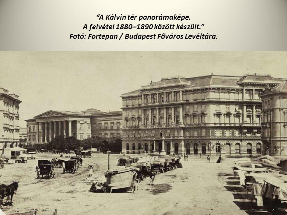 """""""A Kálvin tér panorámaképe. A felvétel 1880–1890 között készült."""" Fotó: Fortepan / Budapest Főváros Levéltára."""