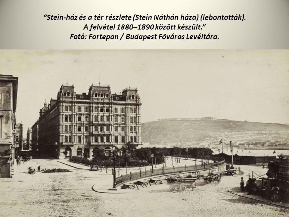 """""""Stein-ház és a tér részlete (Stein Náthán háza) (lebontották). A felvétel 1880–1890 között készült."""" Fotó: Fortepan / Budapest Főváros Levéltára."""