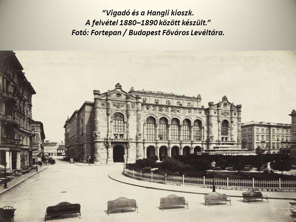 """""""Vigadó és a Hangli kioszk. A felvétel 1880–1890 között készült."""" Fotó: Fortepan / Budapest Főváros Levéltára."""