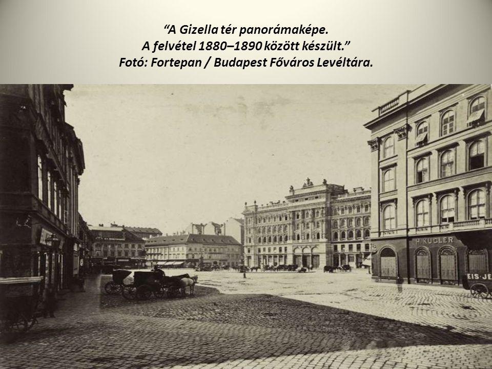"""""""A Gizella tér panorámaképe. A felvétel 1880–1890 között készült."""" Fotó: Fortepan / Budapest Főváros Levéltára."""