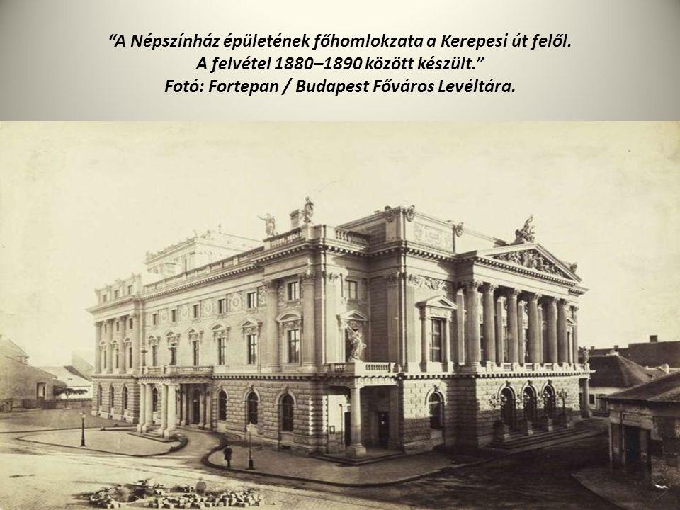 """""""A Népszínház épületének főhomlokzata a Kerepesi út felől. A felvétel 1880–1890 között készült."""" Fotó: Fortepan / Budapest Főváros Levéltára."""