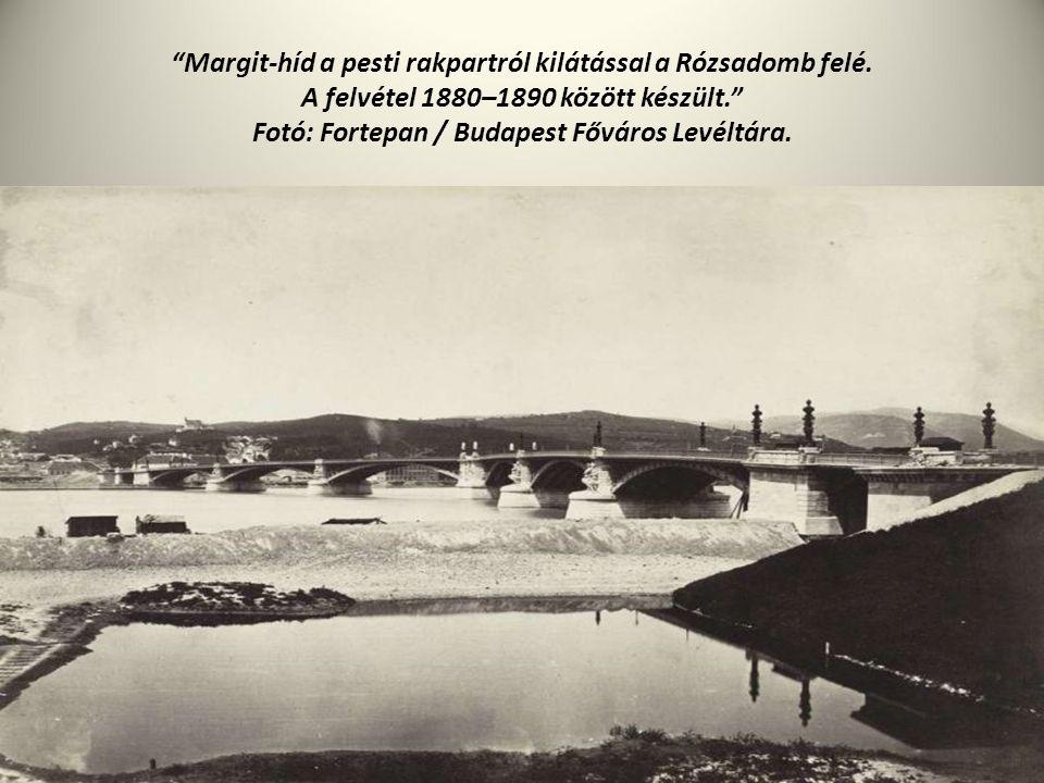 """""""Margit-híd a pesti rakpartról kilátással a Rózsadomb felé. A felvétel 1880–1890 között készült."""" Fotó: Fortepan / Budapest Főváros Levéltára."""