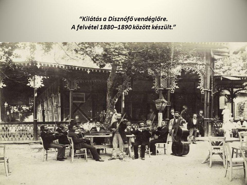"""""""Kilátás a Disznófő vendéglőre. A felvétel 1880–1890 között készült."""""""