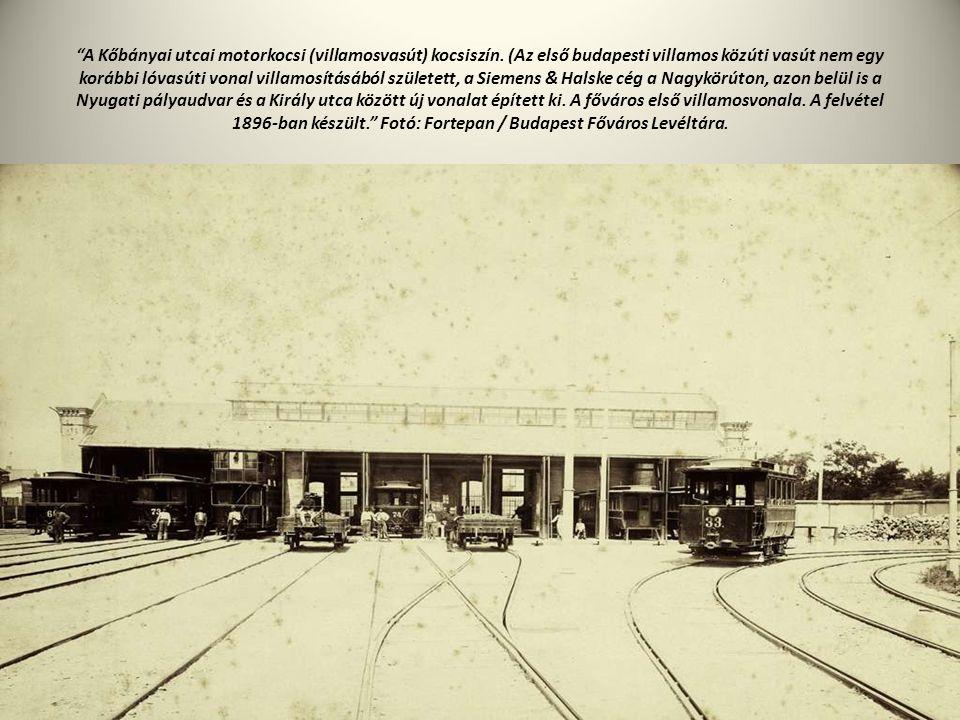 """""""A Kőbányai utcai motorkocsi (villamosvasút) kocsiszín. (Az első budapesti villamos közúti vasút nem egy korábbi lóvasúti vonal villamosításából szüle"""