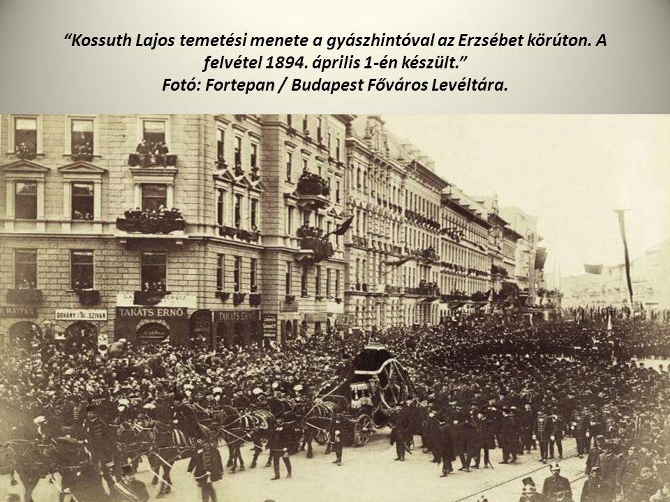 """""""Kossuth Lajos temetési menete a gyászhintóval az Erzsébet körúton. A felvétel 1894. április 1-én készült."""" Fotó: Fortepan / Budapest Főváros Levéltár"""