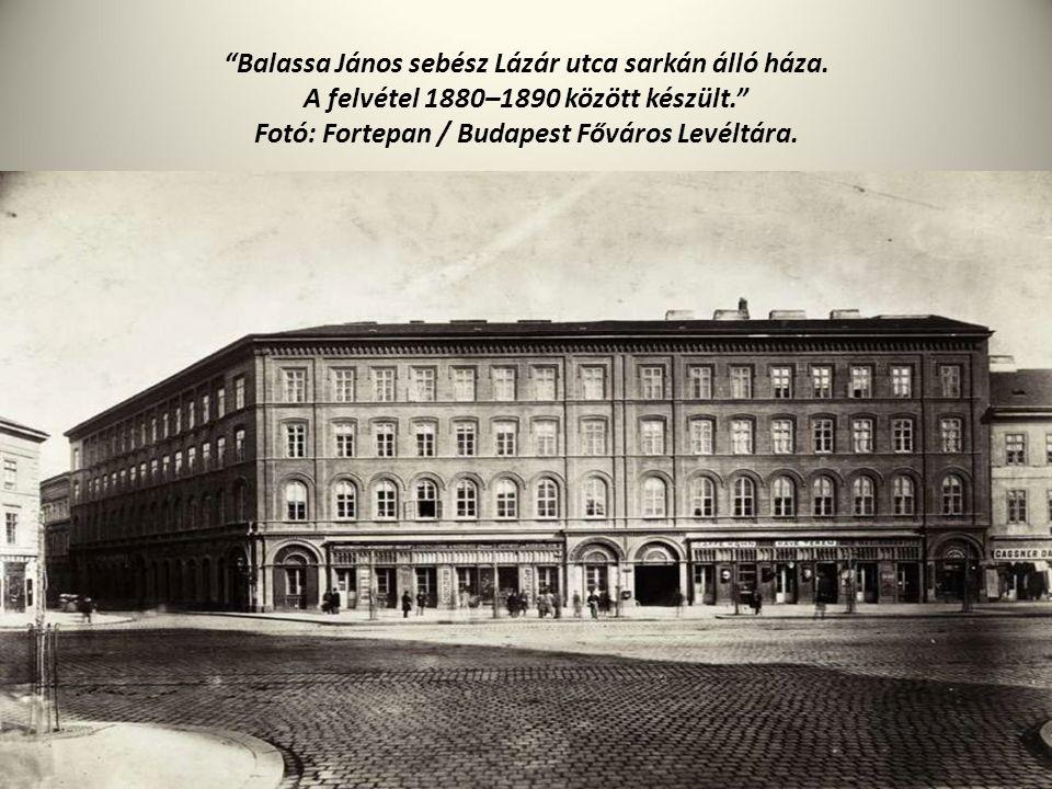 """""""Balassa János sebész Lázár utca sarkán álló háza. A felvétel 1880–1890 között készült."""" Fotó: Fortepan / Budapest Főváros Levéltára."""
