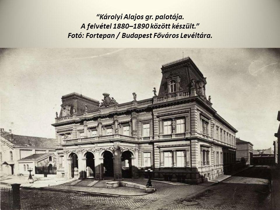 """""""Károlyi Alajos gr. palotája. A felvétel 1880–1890 között készült."""" Fotó: Fortepan / Budapest Főváros Levéltára."""
